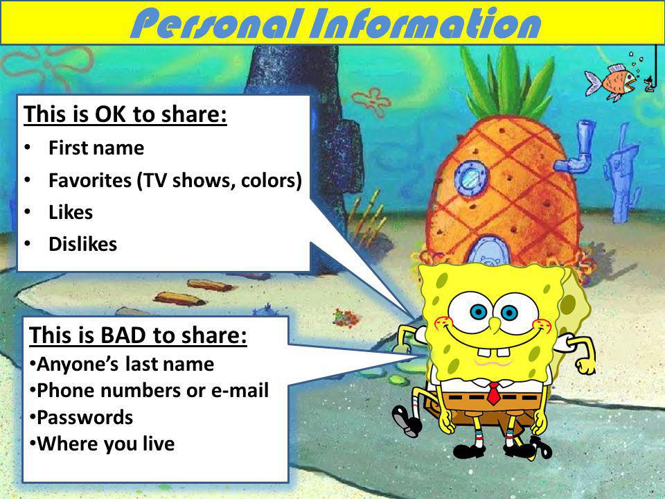 Personal Information This is OK to share: This is BAD to share: