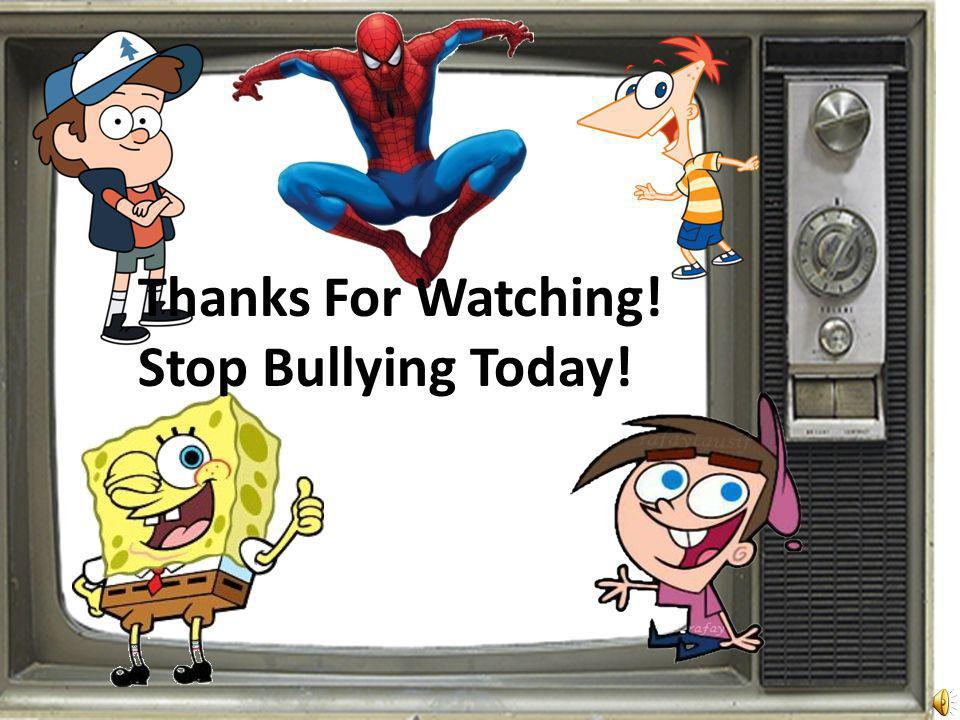 Thanks For Watching! Stop Bullying Today!