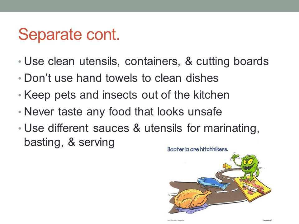 Separate cont. Use clean utensils, containers, & cutting boards