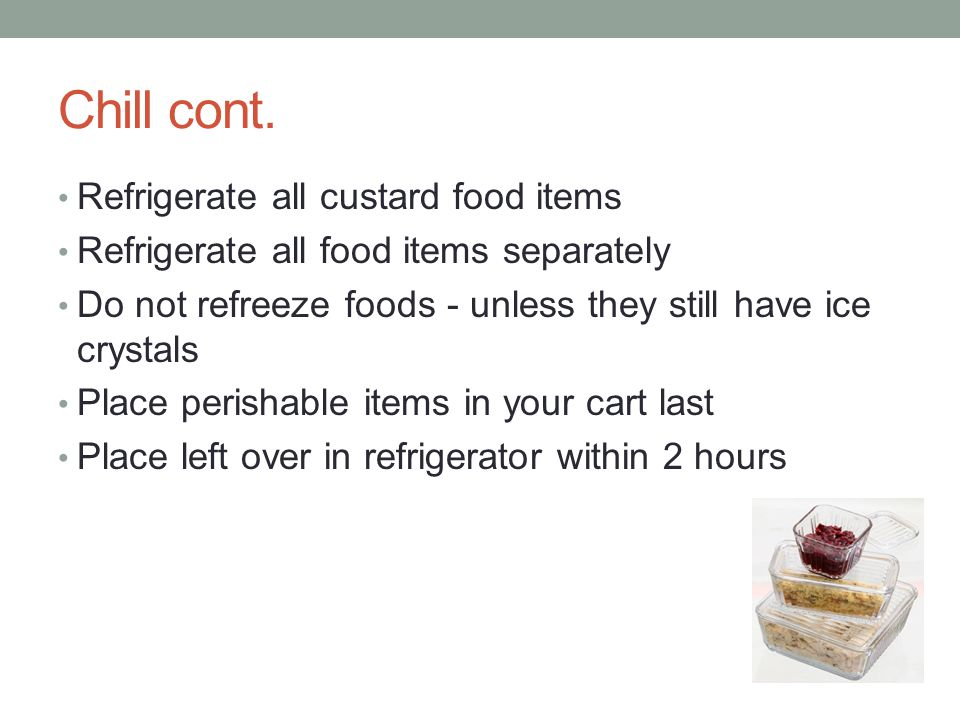Chill cont. Refrigerate all custard food items