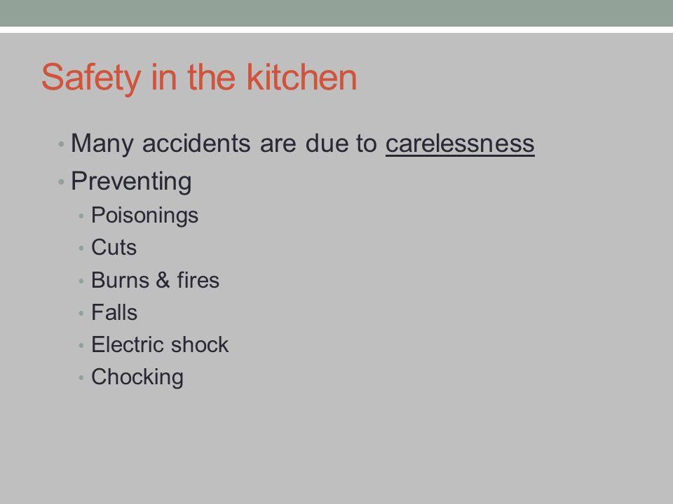 Safety in the kitchen Many accidents are due to carelessness