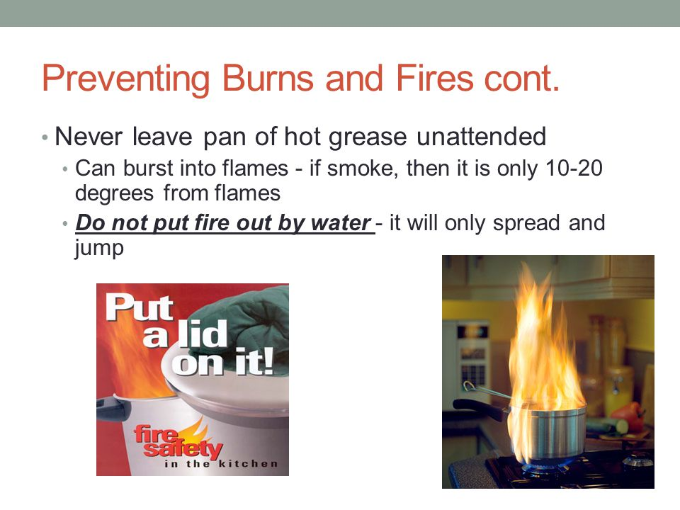 Preventing Burns and Fires cont.