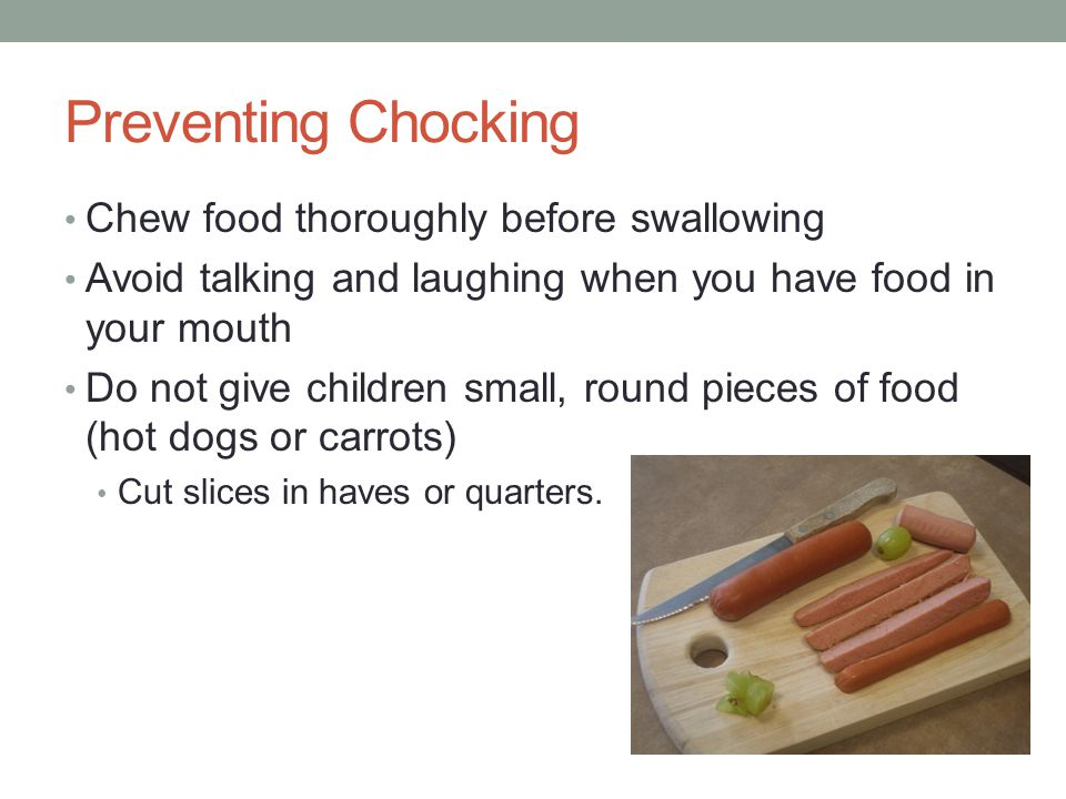 Preventing Chocking Chew food thoroughly before swallowing