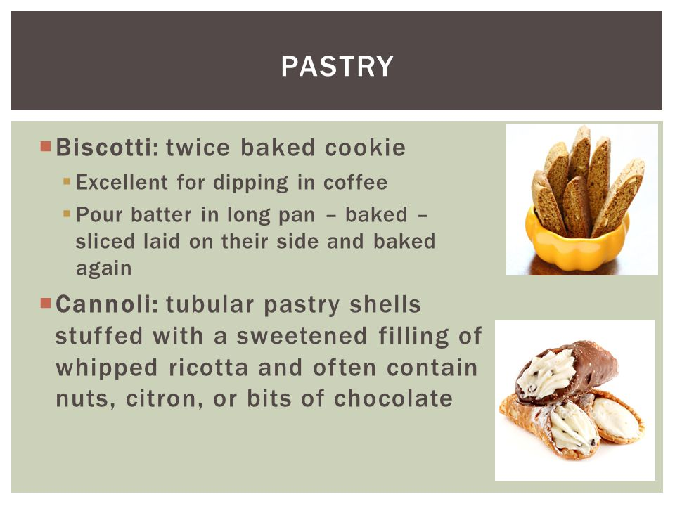 Pastry Biscotti: twice baked cookie