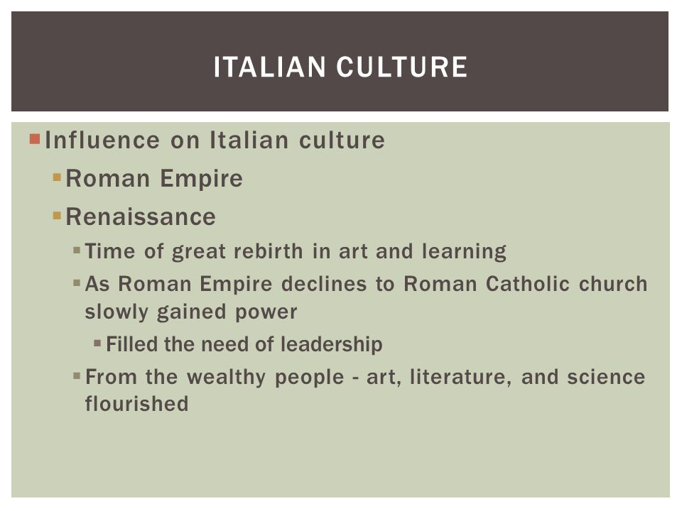 Italian Culture Influence on Italian culture Roman Empire Renaissance