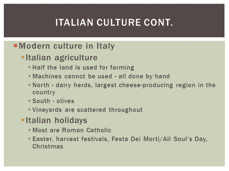 Italian Culture cont. Modern culture in Italy Italian agriculture