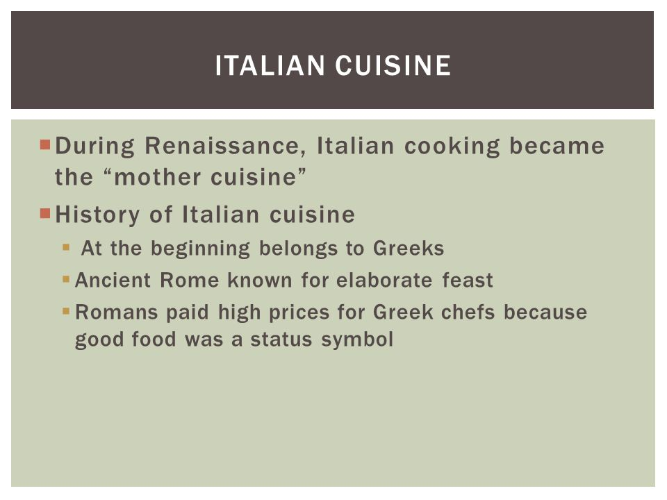 Italian Cuisine During Renaissance, Italian cooking became the mother cuisine History of Italian cuisine.