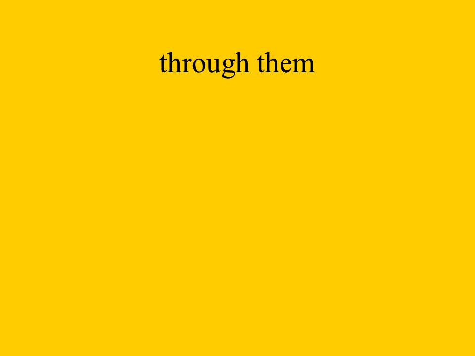 through them