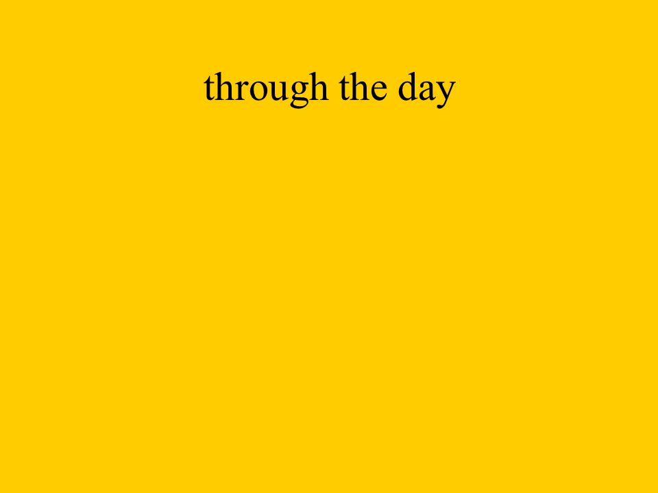 through the day