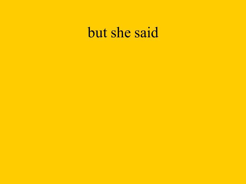 but she said