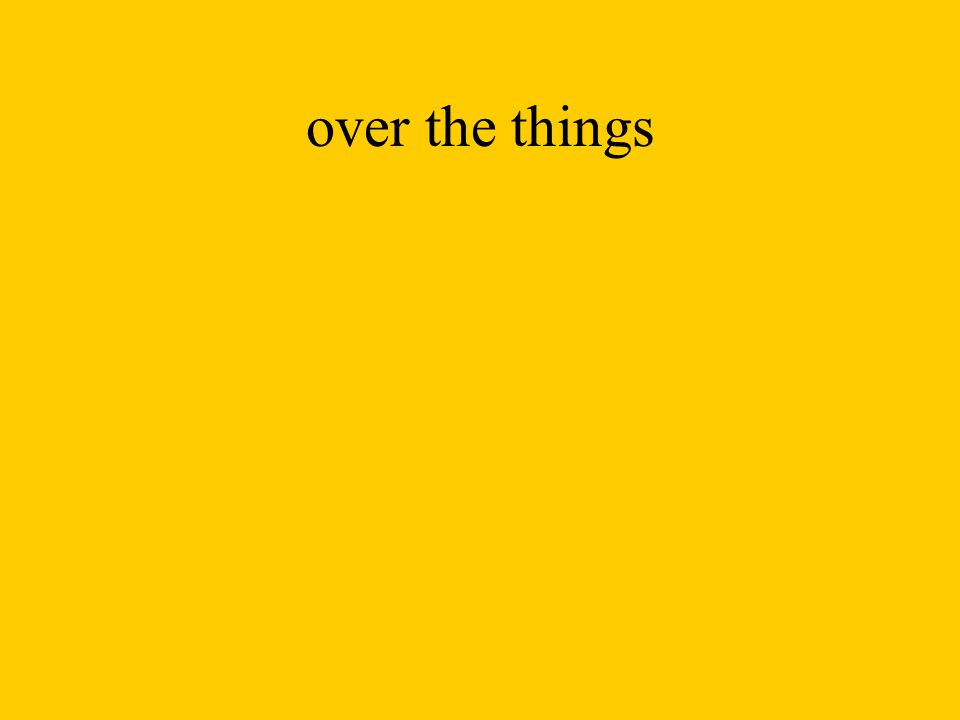 over the things