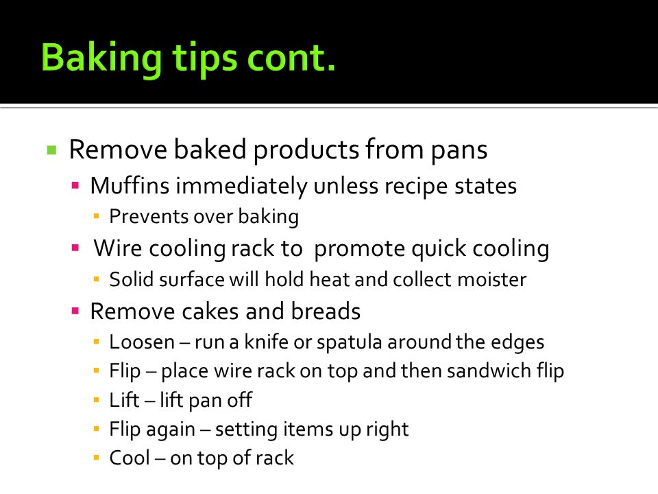 Baking tips cont. Remove baked products from pans