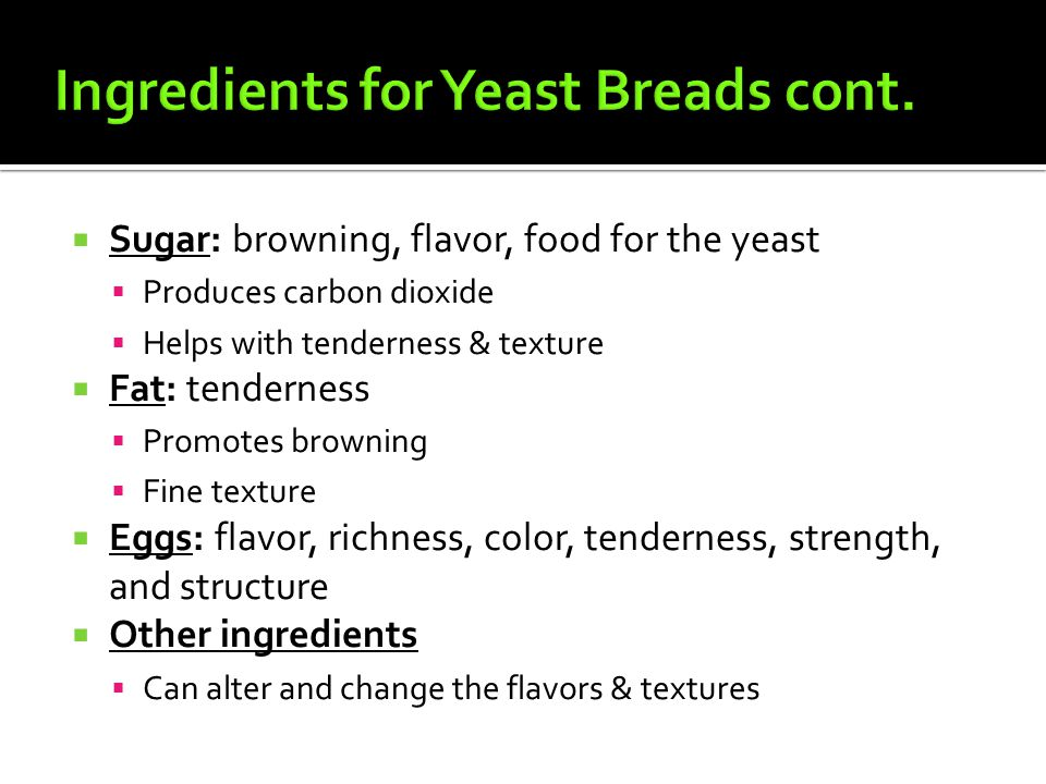 Ingredients for Yeast Breads cont.