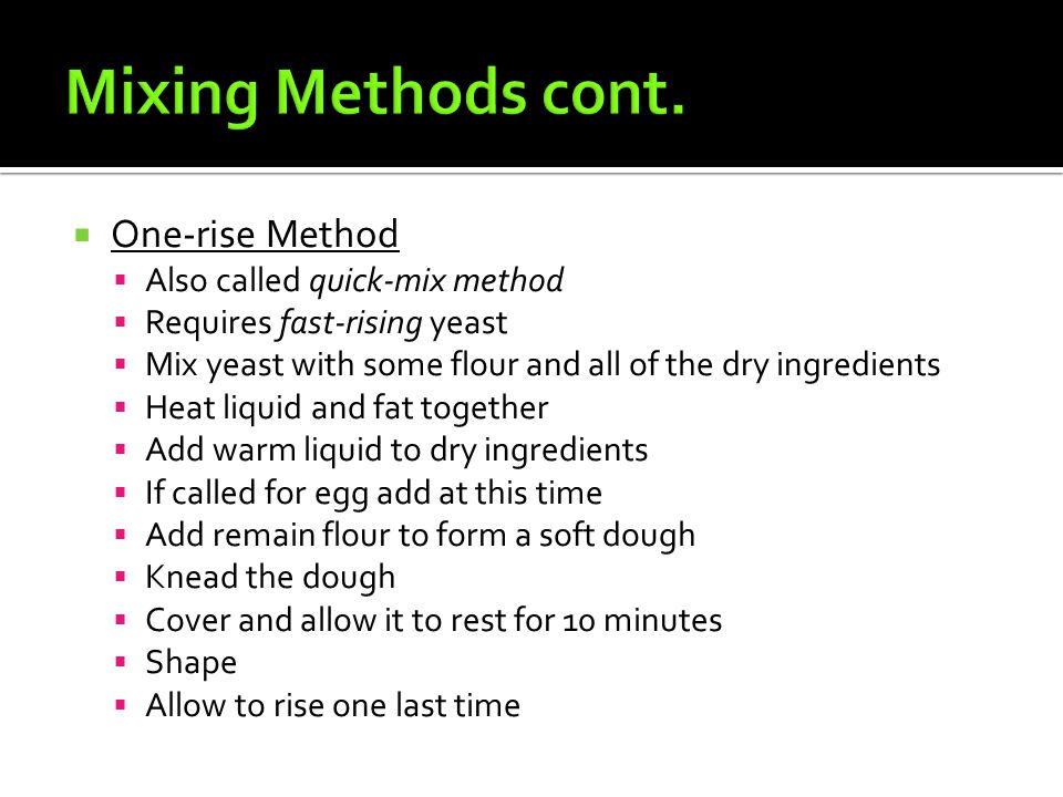 Mixing Methods cont. One-rise Method Also called quick-mix method