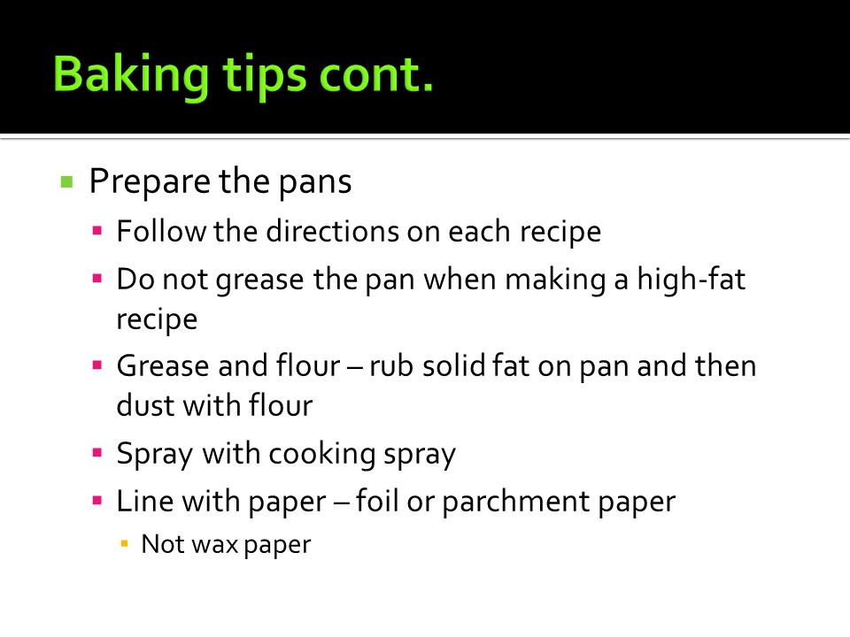 Baking tips cont. Prepare the pans