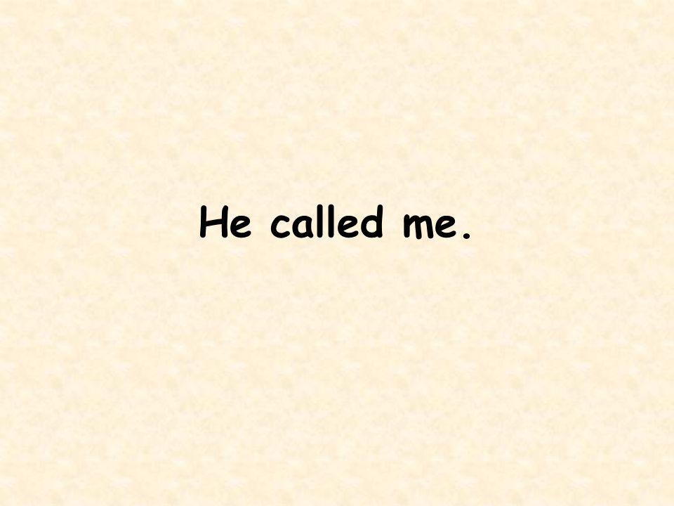 He called me.