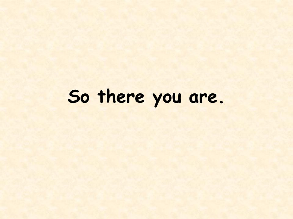 So there you are.