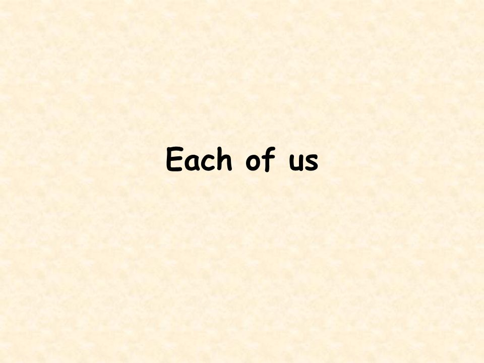 Each of us