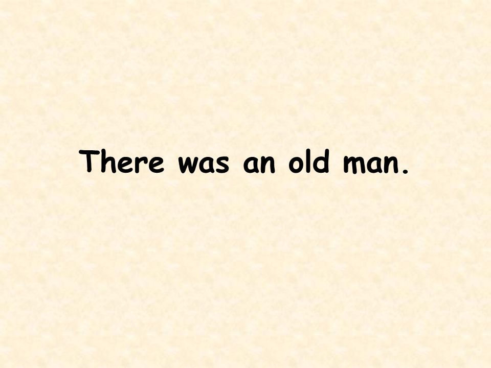 There was an old man.