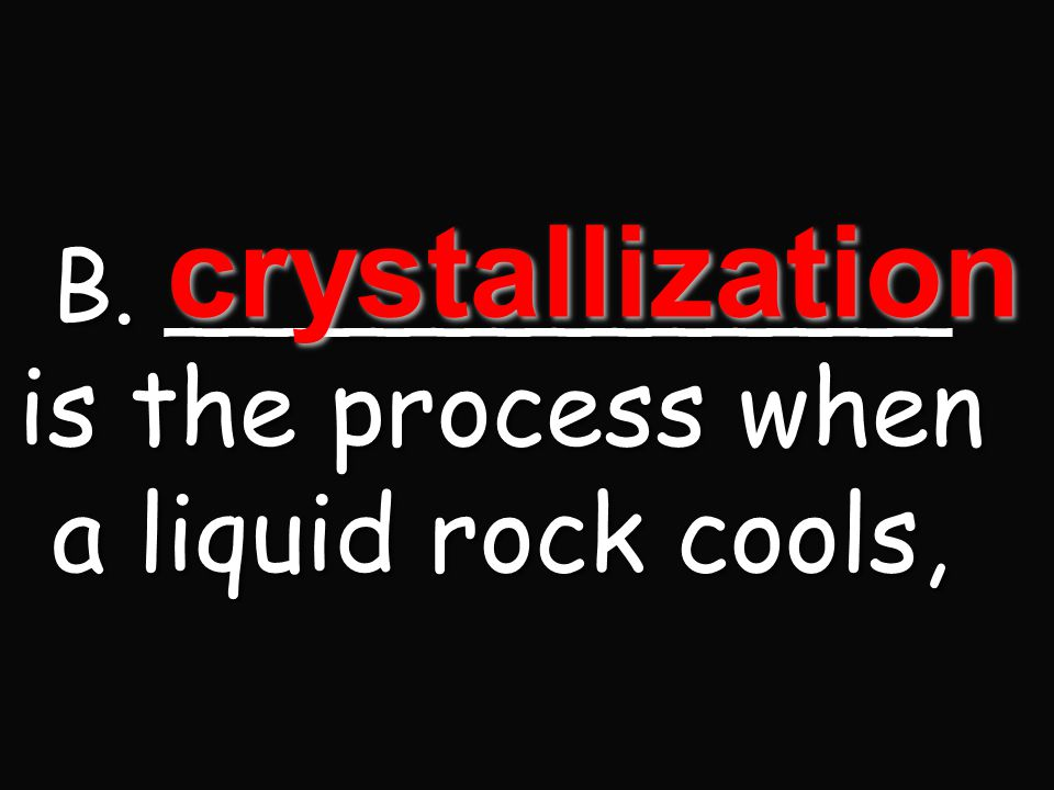 B. _____________ is the process when a liquid rock cools,