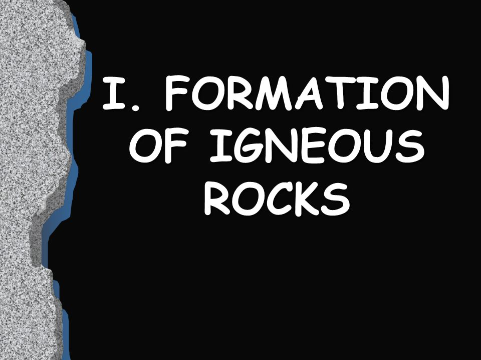 I. FORMATION OF IGNEOUS ROCKS