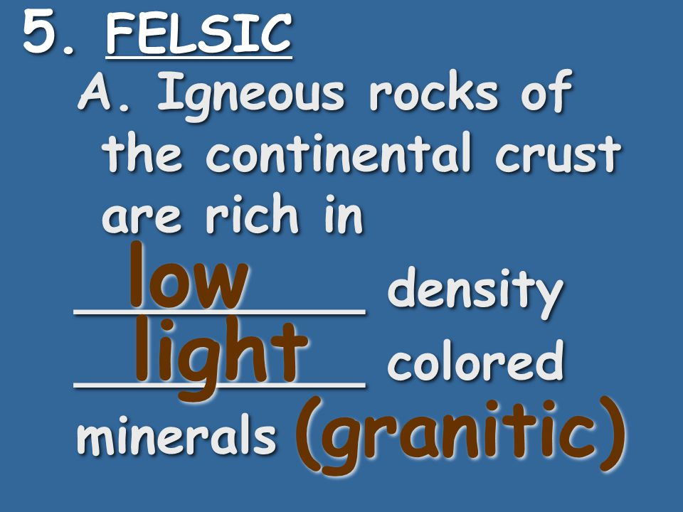 low light (granitic) 5. FELSIC