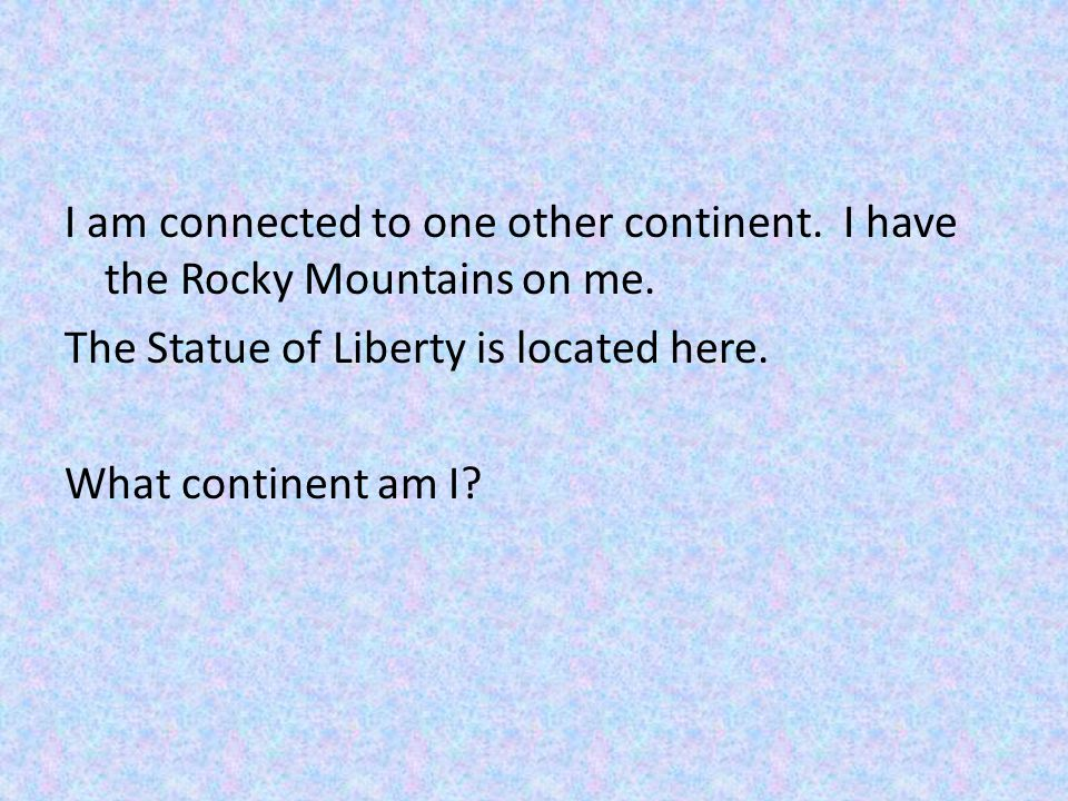 I am connected to one other continent. I have the Rocky Mountains on me.