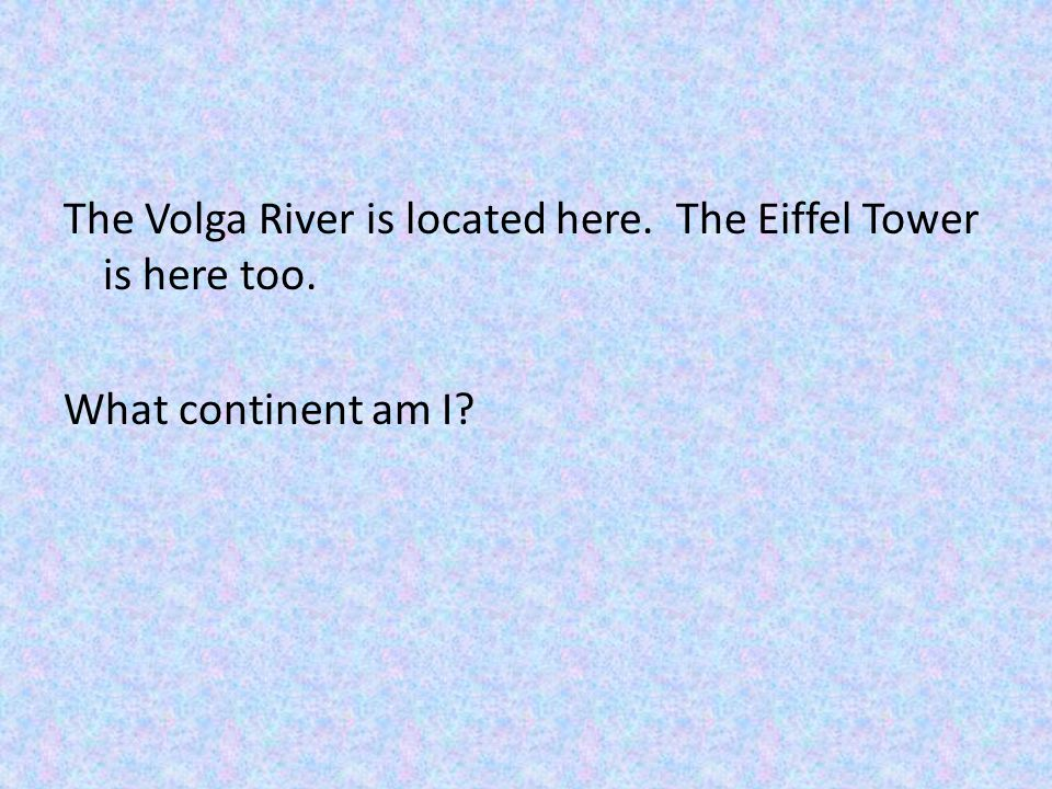 The Volga River is located here. The Eiffel Tower is here too