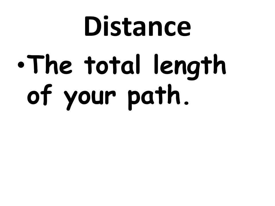 Distance The total length of your path.