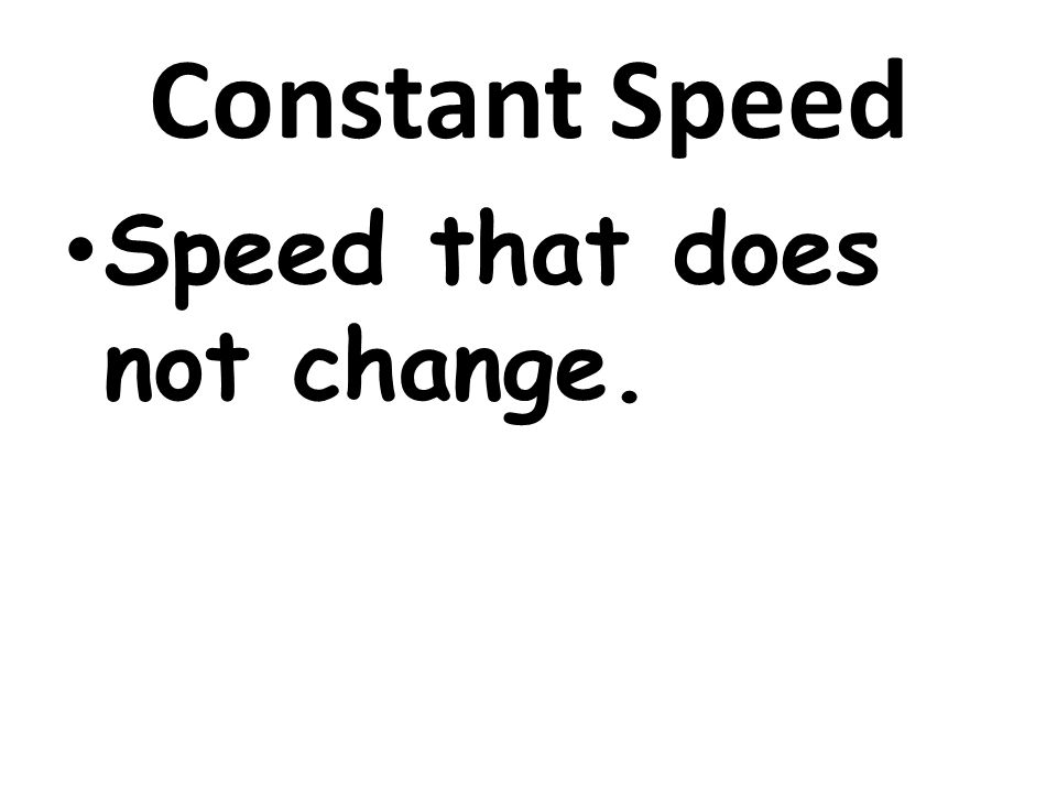Constant Speed Speed that does not change.