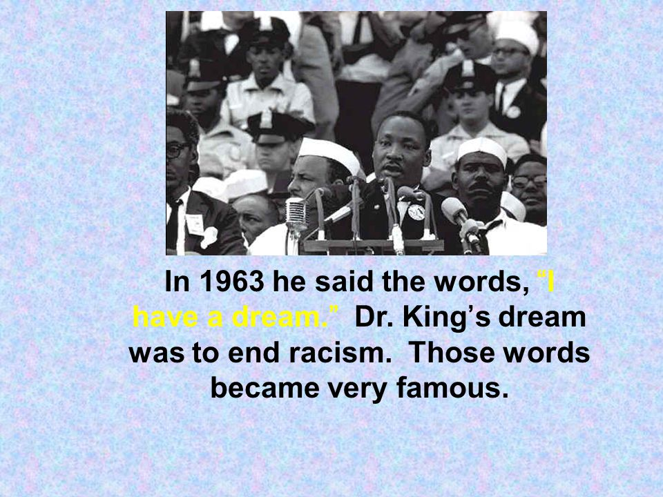 In 1963 he said the words, I have a dream. Dr
