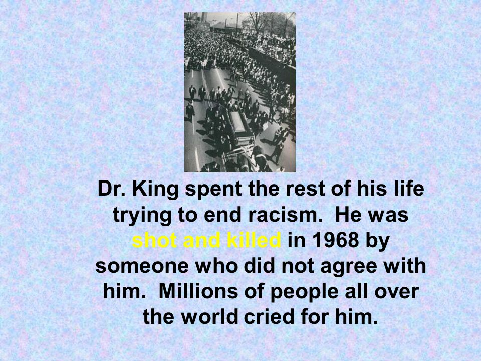 Dr. King spent the rest of his life trying to end racism