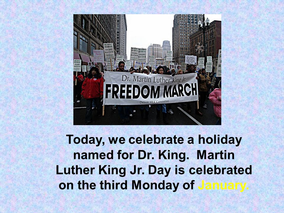 Today, we celebrate a holiday named for Dr. King.