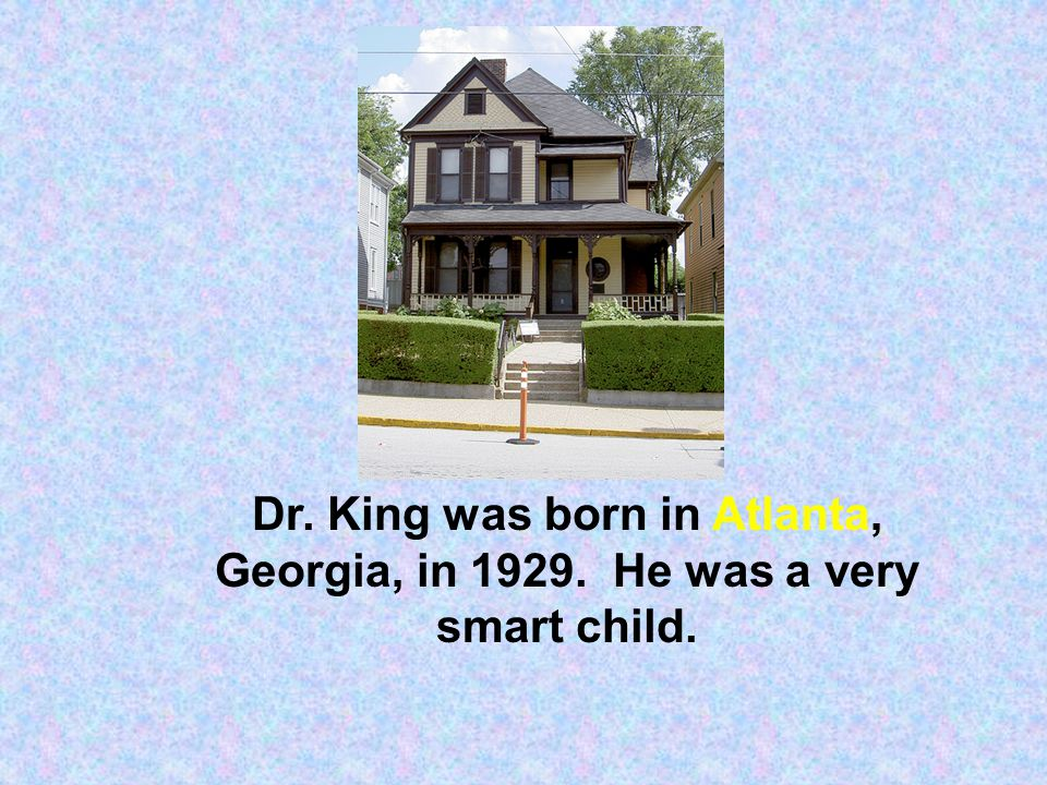 Dr. King was born in Atlanta, Georgia, in 1929
