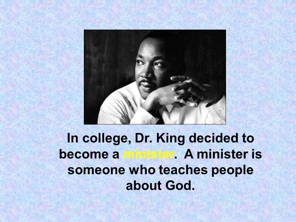 In college, Dr. King decided to become a minister