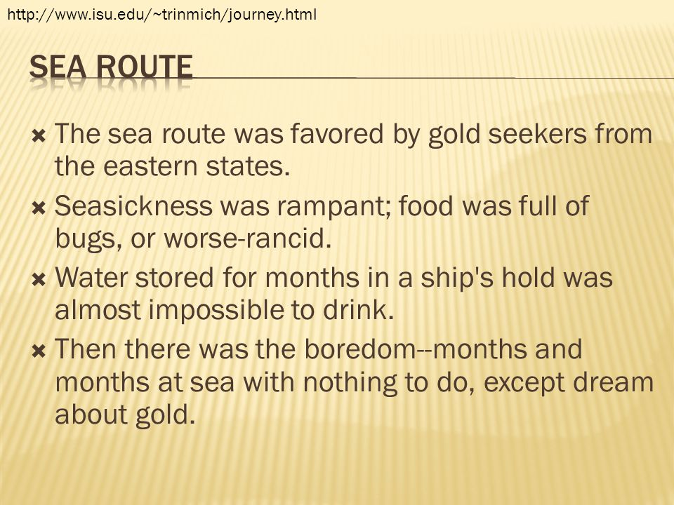 http://www.isu.edu/~trinmich/journey.html sea route. The sea route was favored by gold seekers from the eastern states.