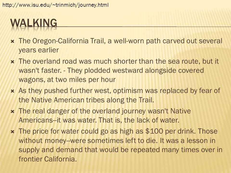 http://www.isu.edu/~trinmich/journey.html walking. The Oregon-California Trail, a well-worn path carved out several years earlier.