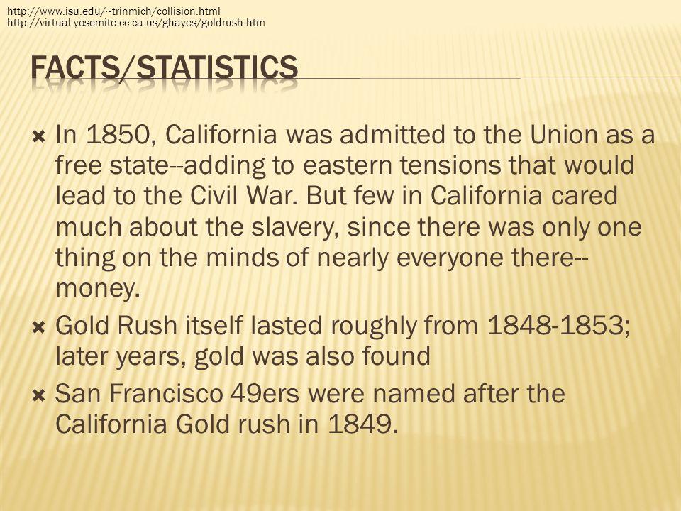 http://www.isu.edu/~trinmich/collision.html http://virtual.yosemite.cc.ca.us/ghayes/goldrush.htm. Facts/Statistics.