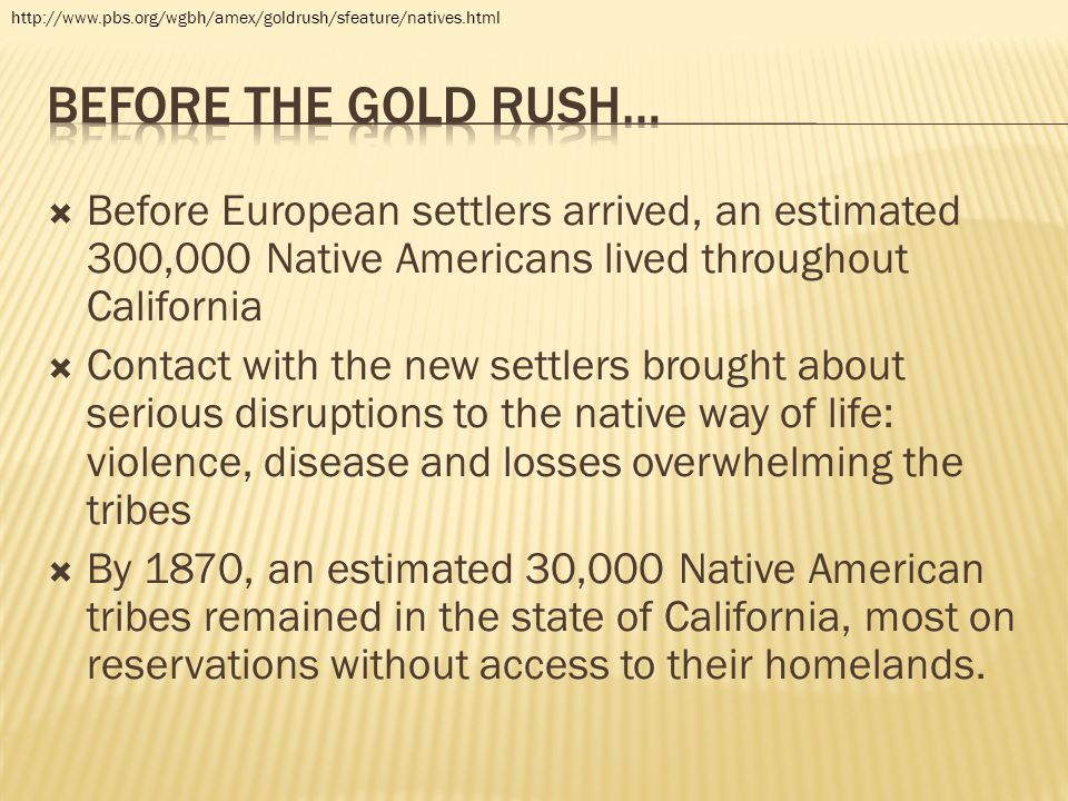 http://www.pbs.org/wgbh/amex/goldrush/sfeature/natives.html Before the gold rush…