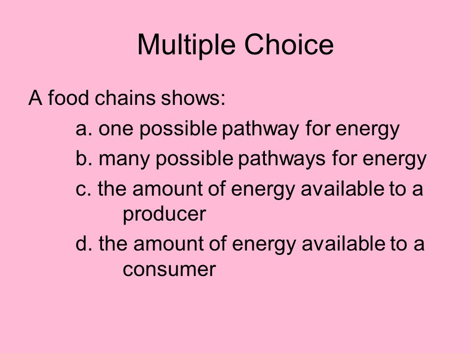 Multiple Choice A food chains shows: