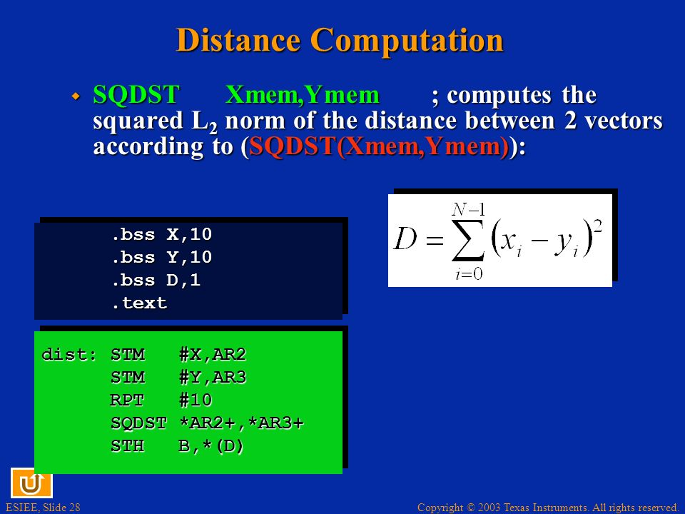 Distance Computation SQDST Xmem,Ymem ; computes the squared L2 norm of the distance between 2 vectors according to (SQDST(Xmem,Ymem)):