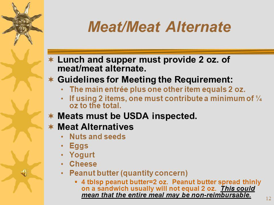 Meat/Meat Alternate Lunch and supper must provide 2 oz. of meat/meat alternate. Guidelines for Meeting the Requirement: