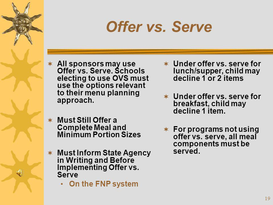 Offer vs. Serve All sponsors may use Offer vs. Serve. Schools electing to use OVS must use the options relevant to their menu planning approach.