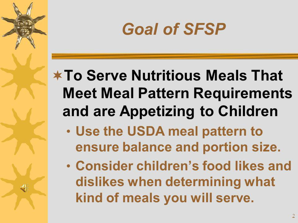 Goal of SFSP To Serve Nutritious Meals That Meet Meal Pattern Requirements and are Appetizing to Children.