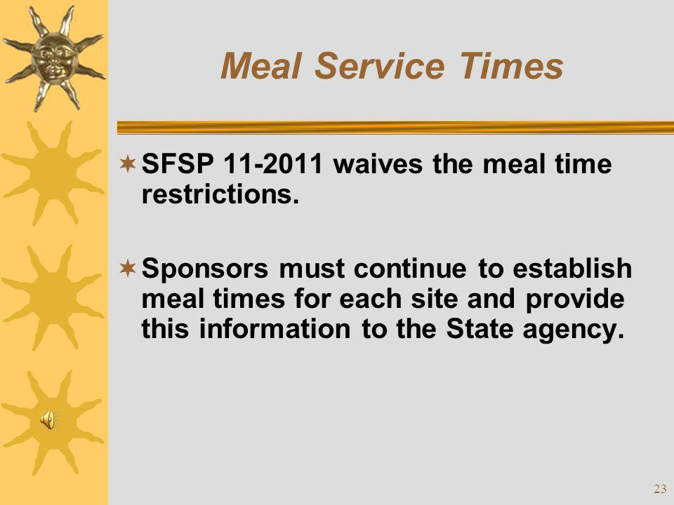 Meal Service Times SFSP 11-2011 waives the meal time restrictions.