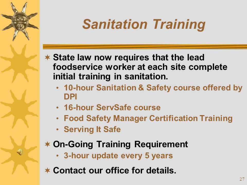Sanitation Training State law now requires that the lead foodservice worker at each site complete initial training in sanitation.