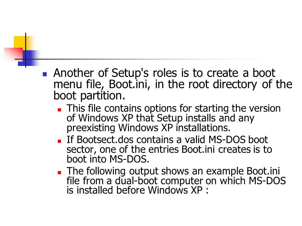 Another of Setup s roles is to create a boot menu file, Boot