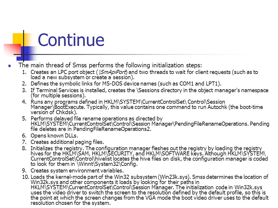 Continue The main thread of Smss performs the following initialization steps: