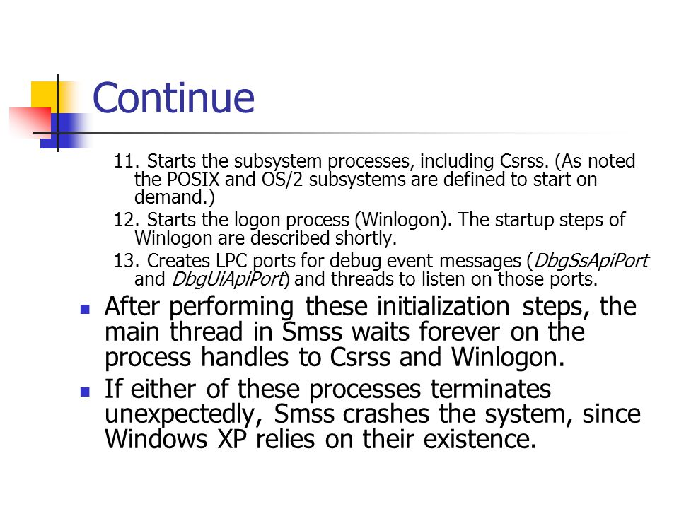 Continue 11. Starts the subsystem processes, including Csrss. (As noted the POSIX and OS/2 subsystems are defined to start on demand.)