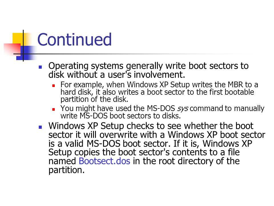 Continued Operating systems generally write boot sectors to disk without a user s involvement.